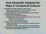 how alexander adopted the ways of conquered cultures