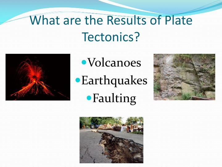 What are the Results of Plate Tectonics?