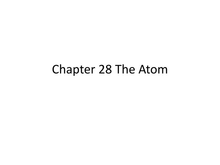 chapter 28 the atom n.