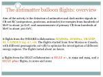 the antimatter balloon flights o verview