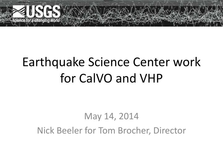 earthquake science center work for calvo and vhp n.