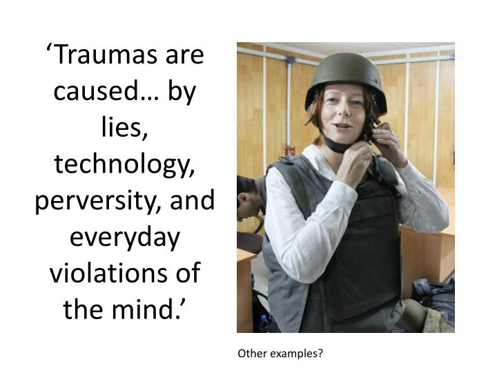 'Traumas are caused… by lies, technology, perversity, and everyday violations of the mind.'