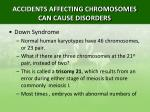 accidents affecting chromosomes can cause disorders