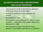 accidents affecting chromosomes can cause disorders1
