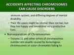 accidents affecting chromosomes can cause disorders2