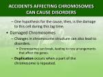 accidents affecting chromosomes can cause disorders6