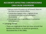 accidents affecting chromosomes can cause disorders8
