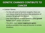 genetic changes contibute to cancer