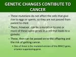 genetic changes contibute to cancer3
