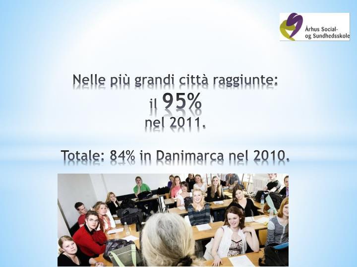 Nelle pi grandi citt raggiunte il 95 nel 2011 totale 84 in danimarca nel 2010