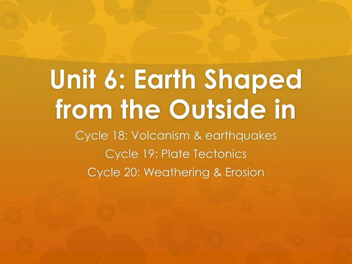 unit 6 earth shaped from the outside in n.