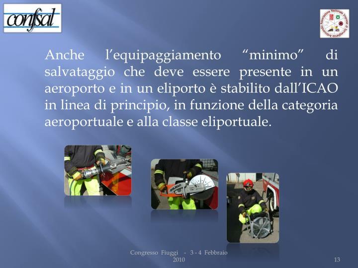 """Anche l'equipaggiamento """"minimo"""" di salvataggio che deve essere presente in un aeroporto e in un eliporto è stabilito dall'ICAO in linea di principio, in funzione della categoria aeroportuale e alla classe eliportuale."""