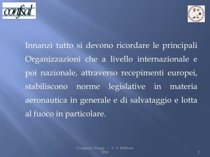 Innanzi tutto si devono ricordare le principali Organizzazioni che a livello internazionale e poi na...