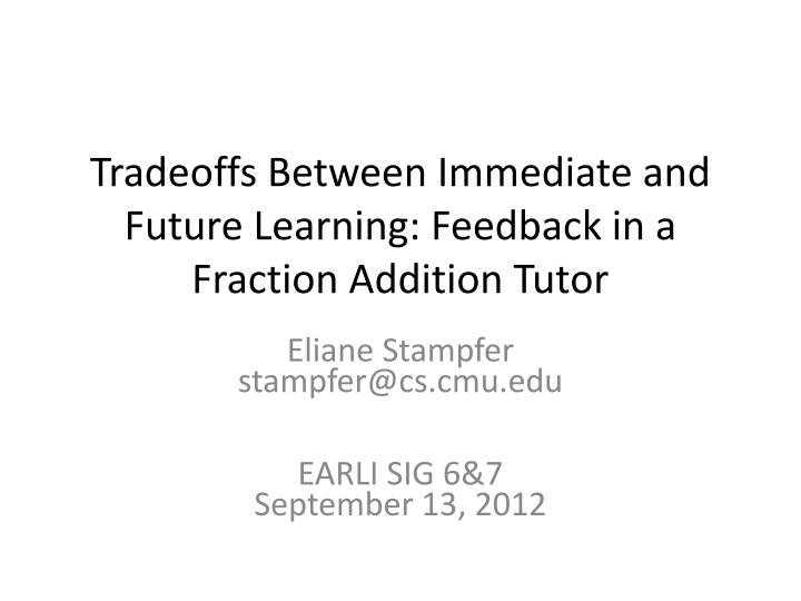 tradeoffs between immediate and future learning feedback in a fraction addition tutor n.