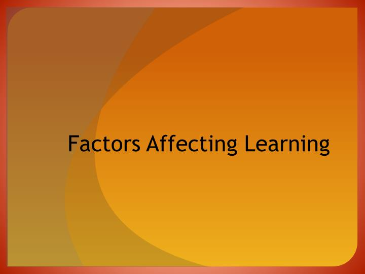 Ppt Factors Affecting Learning Powerpoint Presentation Free Download Id 2122942