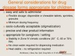 general considerations for drug dosage forms appropriate for children1