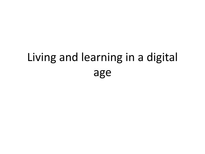 living and learning in a digital age n.