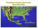 honduras is just 2 hrs away from the usa