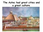 the aztec had great cities and a great culture