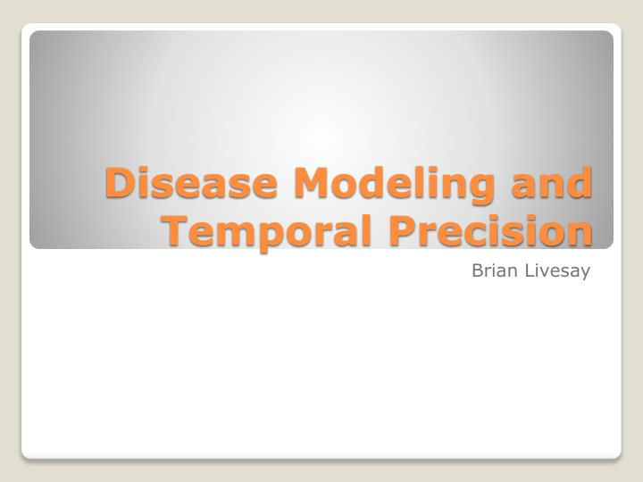 disease modeling and temporal precision n.
