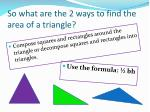 so what are the 2 ways to find the area of a triangle
