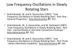low frequency oscillations in slowly rotating stars