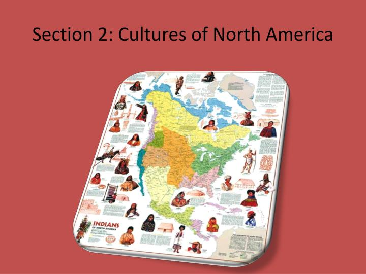 Section 2: Cultures of North America