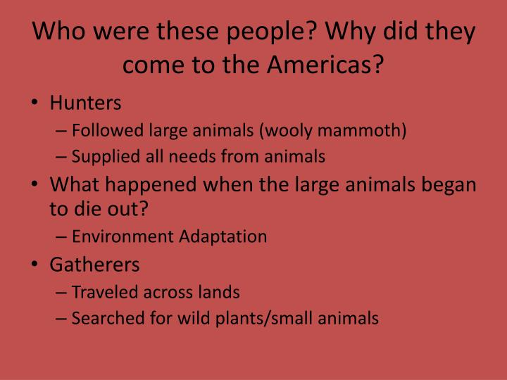 Who were these people? Why did they come to the Americas?