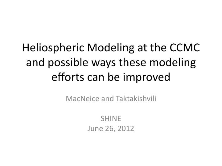 heliospheric modeling at the ccmc and possible ways these modeling efforts can be improved n.