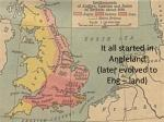 it all started in angleland later evolved to eng land