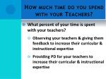 how much time do you spend with your teachers