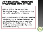 john stuart mill the quality of pleasure is what matters