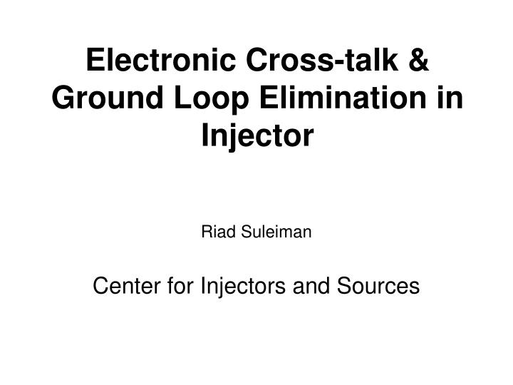 e lectronic cross talk ground loop elimination in injector n.