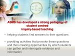 asms has developed a strong pedagogy of student centred inquiry based teaching