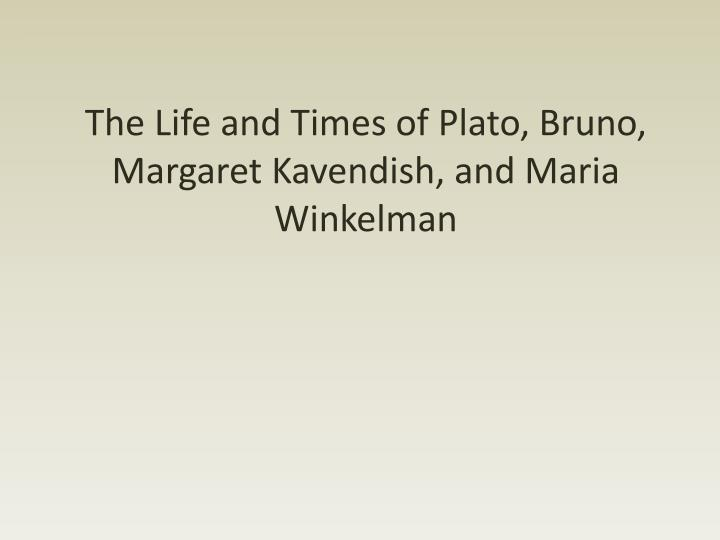 the life and times of plato bruno margaret kavendish and maria winkelman n.