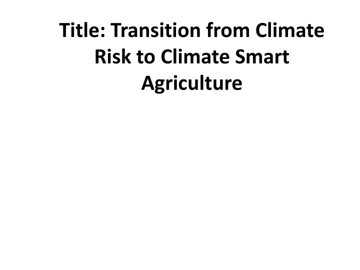 title transition from climate risk to climate smart agriculture n.