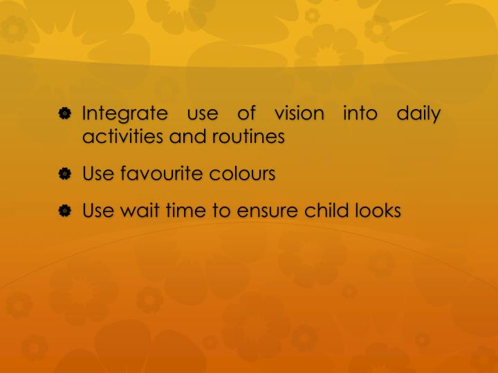 Integrate use of vision into daily activities and routines