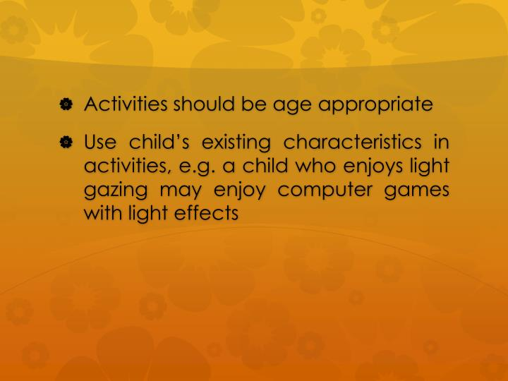 Activities should be age appropriate