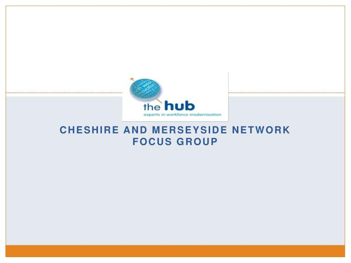 cheshire and merseyside network focus group n.