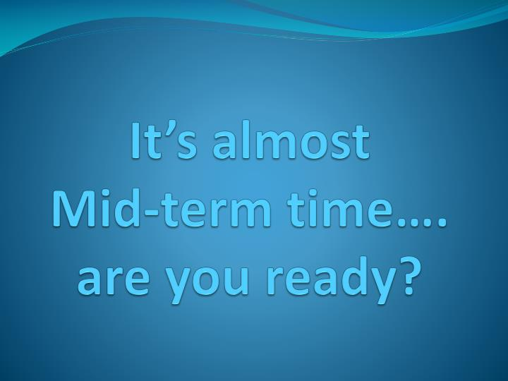 it s almost mid term time are you ready n.
