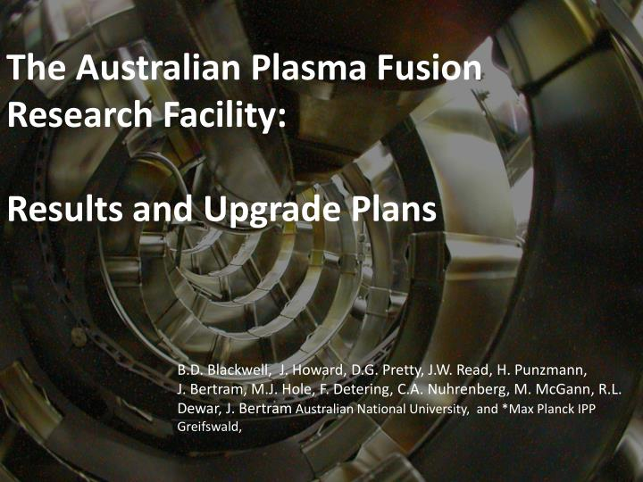 the australian plasma fusion research facility results and upgrade plans n.