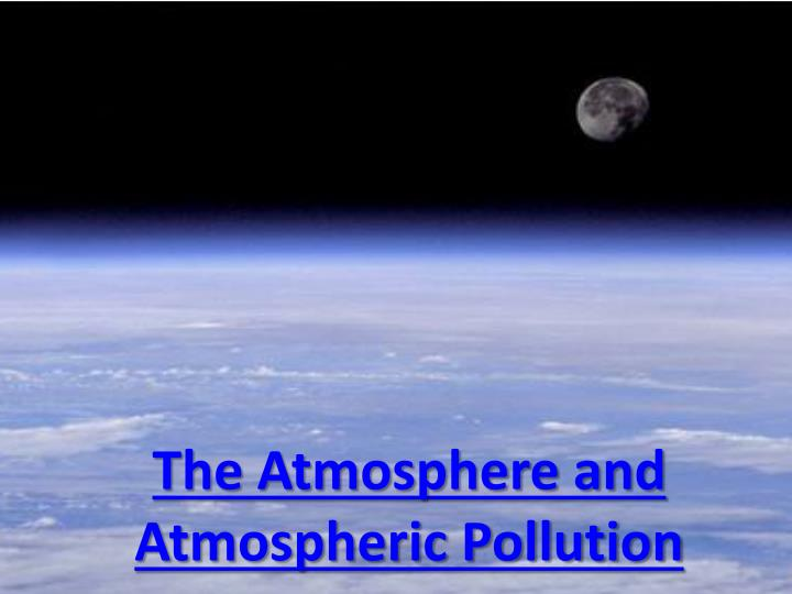 the atmosphere and atmospheric pollution n.