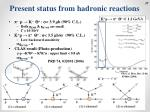 present status from hadronic reactions2