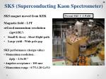 sks superconducting kaon spectrometer