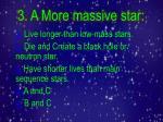 3 a more massive star