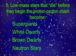 5 low mass stars that die before they begin the proton proton chain become