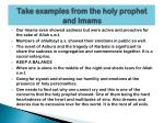 take examples from the holy prophet and imams