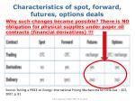 characteristics of spot forward futures options deals