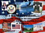 if i were president i would strive to be successful throughout the whole united states of america