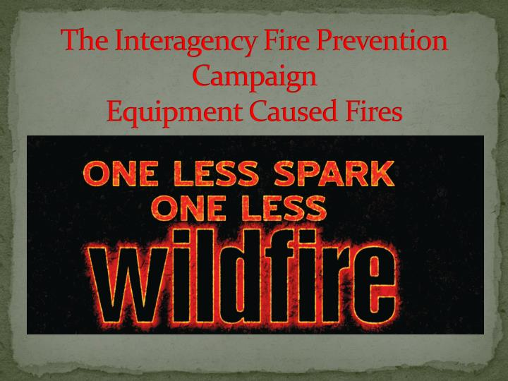 the interagency fire prevention campaign equipment caused fires n.